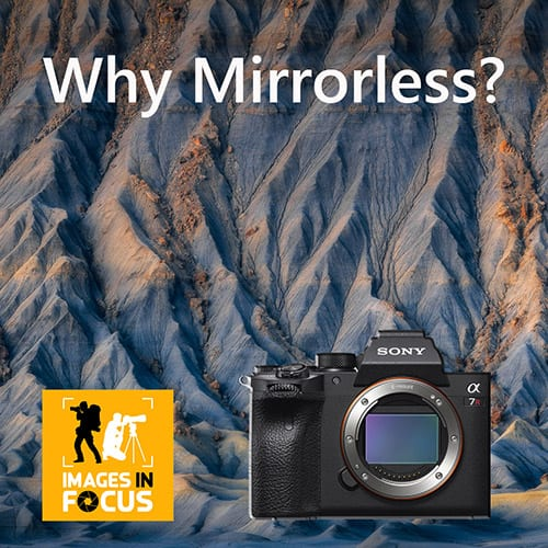 Images in Focus Why Shoot Mirrorless Cameras Mobile