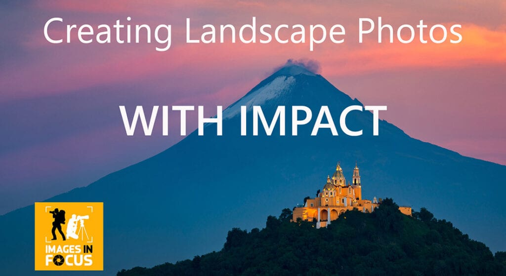 Creating Landscape Photos With Impact Images In Focus