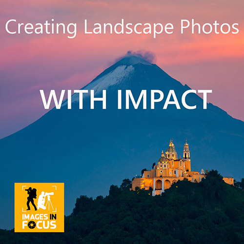 Creating Landscape Photos With Impact Images In Focus IIF